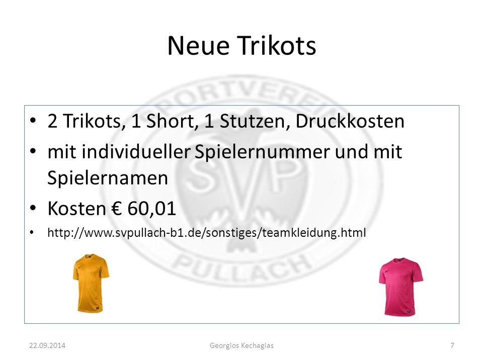 Neue Trikots 2 Trikots, 1 Short, 1 Stutzen, Druckkosten mit individueller Spielernummer und mit Spielernamen Kosten € 60,01 http://www.svpullach-b1.de/sonstiges/teamkleidung.html 22.09.2014Georgios Kechagias7
