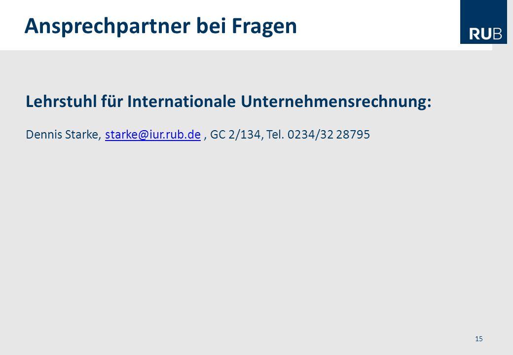 Lehrstuhl für Internationale Unternehmensrechnung: Dennis Starke, starke@iur.rub.de, GC 2/134, Tel. 0234/32 28795starke@iur.rub.de 15 Ansprechpartner