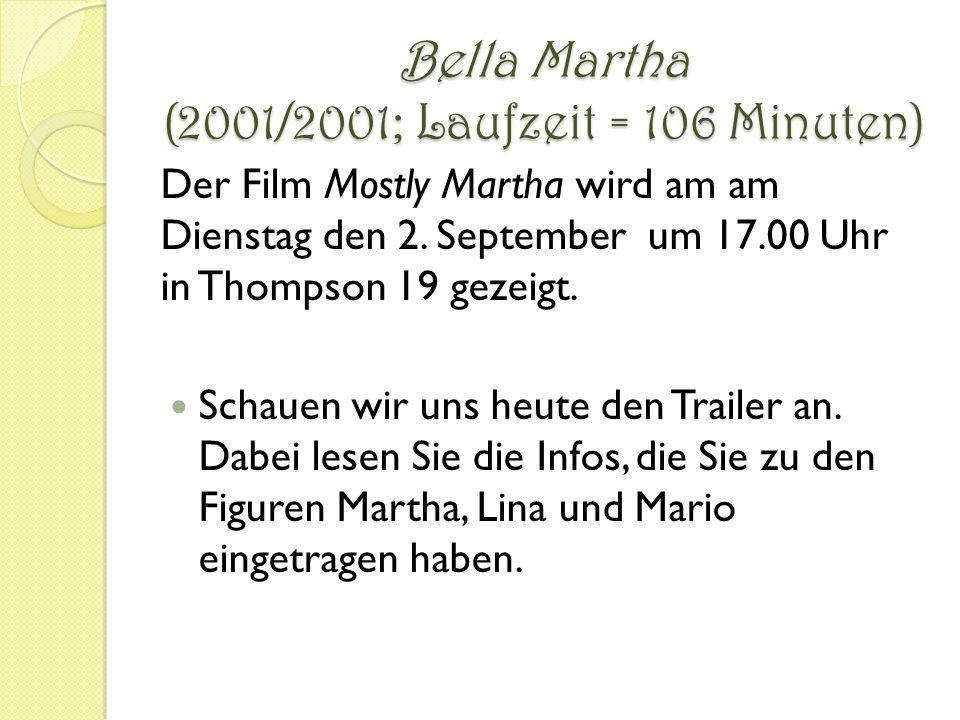 Bella Martha (2001/2001; Laufzeit = 106 Minuten) Der Film Mostly Martha wird am am Dienstag den 2.
