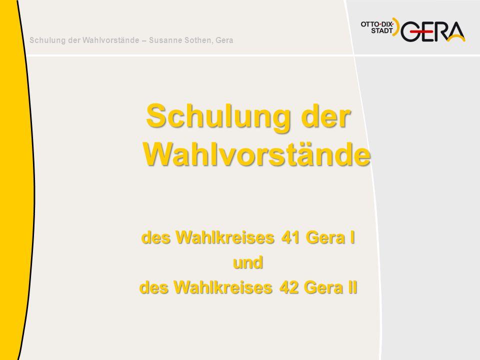 Schulung der Wahlvorstände – Susanne Sothen, Gera Schulung der Wahlvorstände des Wahlkreises 41 Gera I und des Wahlkreises 42 Gera II