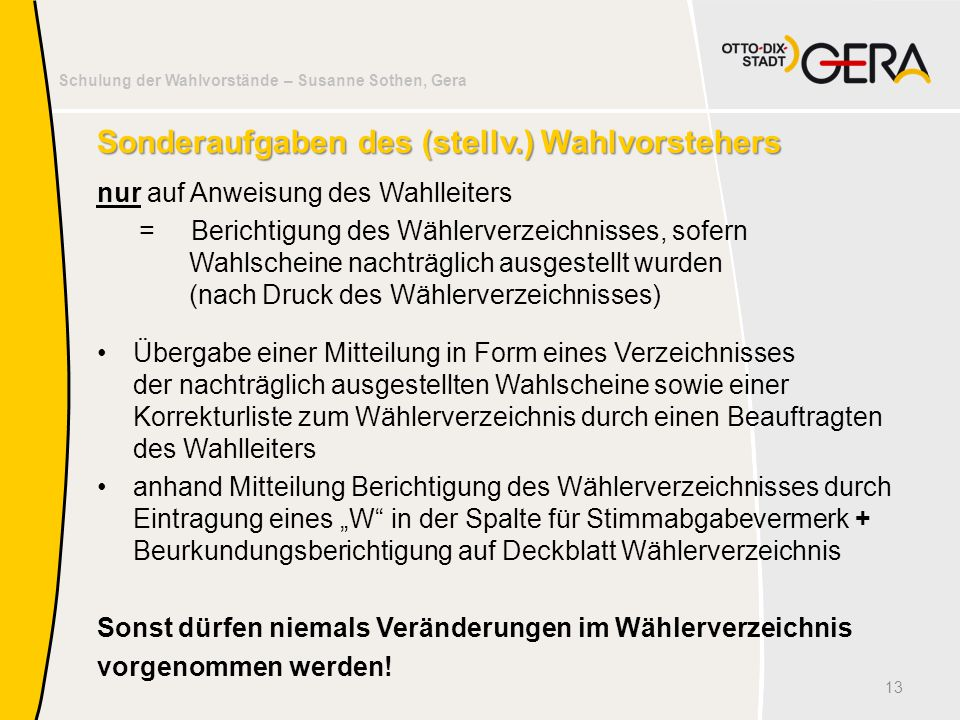 Schulung der Wahlvorstände – Susanne Sothen, Gera Sonderaufgaben des (stellv.) Wahlvorstehers nur auf Anweisung des Wahlleiters = Berichtigung des Wäh