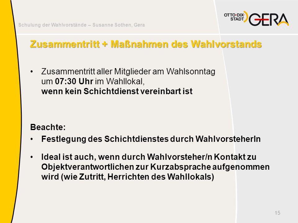 Schulung der Wahlvorstände – Susanne Sothen, Gera Zusammentritt + Maßnahmen des Wahlvorstands Zusammentritt aller Mitglieder am Wahlsonntag um 07:30 U