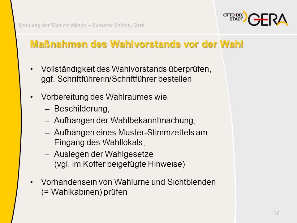 Schulung der Wahlvorstände – Susanne Sothen, Gera Maßnahmen des Wahlvorstands vor der Wahl Vollständigkeit des Wahlvorstands überprüfen, ggf. Schriftf