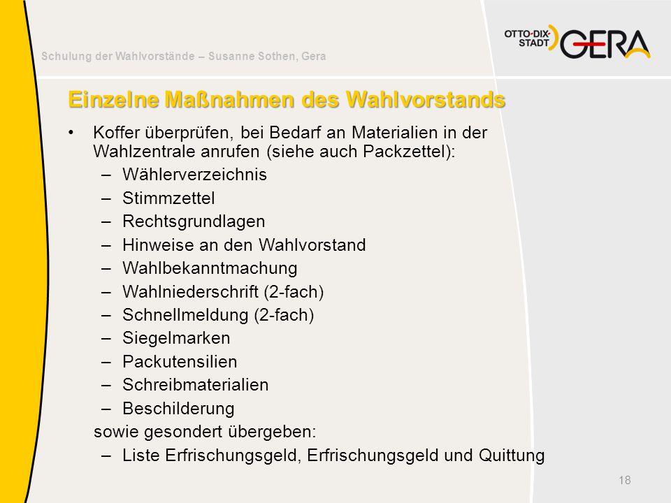 Schulung der Wahlvorstände – Susanne Sothen, Gera Einzelne Maßnahmen des Wahlvorstands Koffer überprüfen, bei Bedarf an Materialien in der Wahlzentral