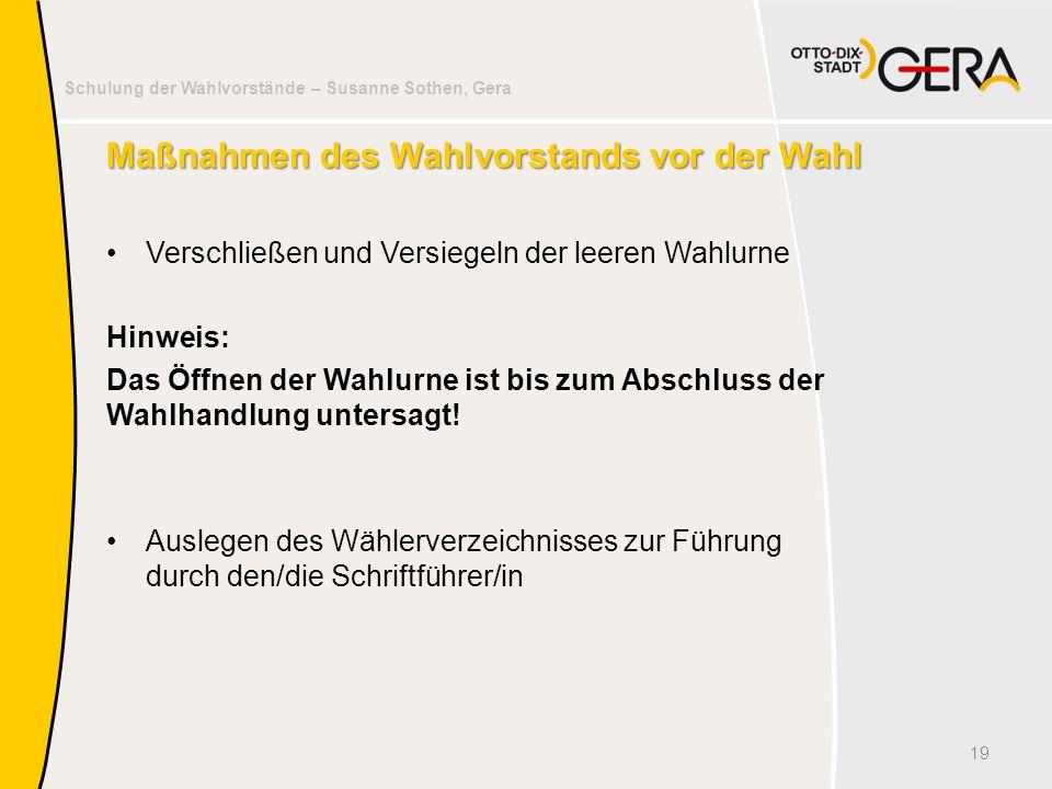Schulung der Wahlvorstände – Susanne Sothen, Gera Maßnahmen des Wahlvorstands vor der Wahl Verschließen und Versiegeln der leeren Wahlurne Hinweis: Da