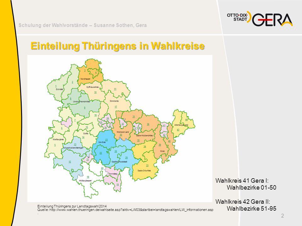 Schulung der Wahlvorstände – Susanne Sothen, Gera Einteilung Thüringens zur Landtagswahl 2014 Quelle: http://www.wahlen.thueringen.de/wahlseite.asp?ak