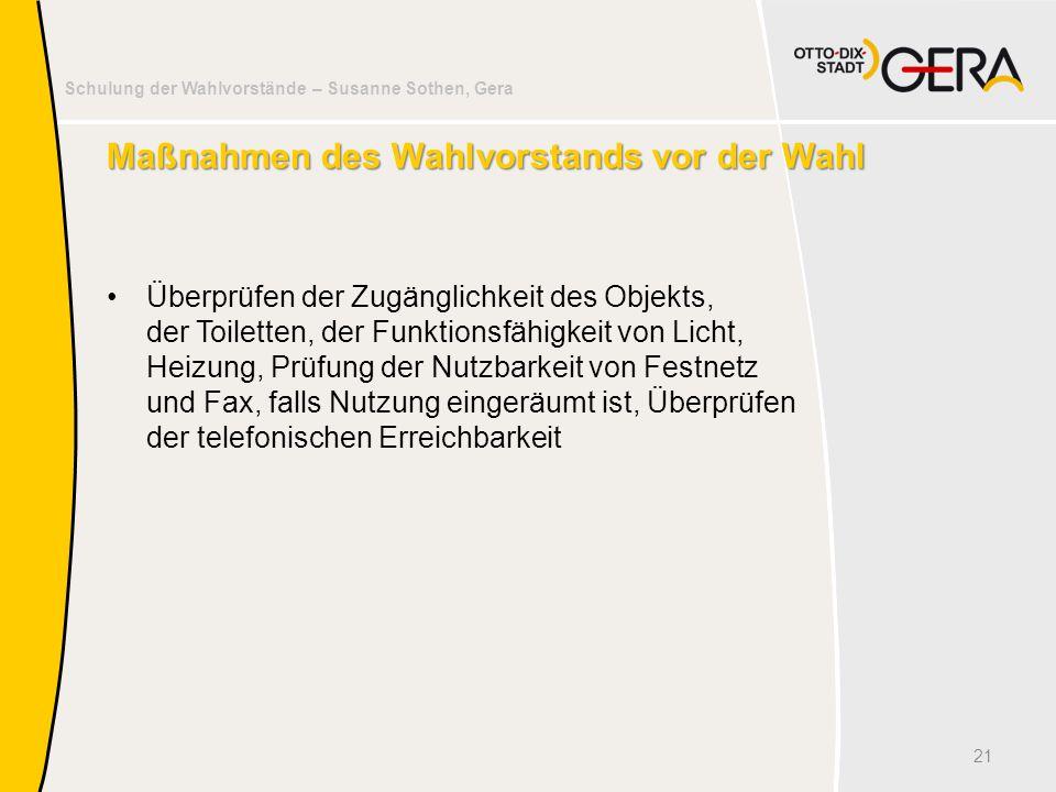 Schulung der Wahlvorstände – Susanne Sothen, Gera Maßnahmen des Wahlvorstands vor der Wahl Überprüfen der Zugänglichkeit des Objekts, der Toiletten, d