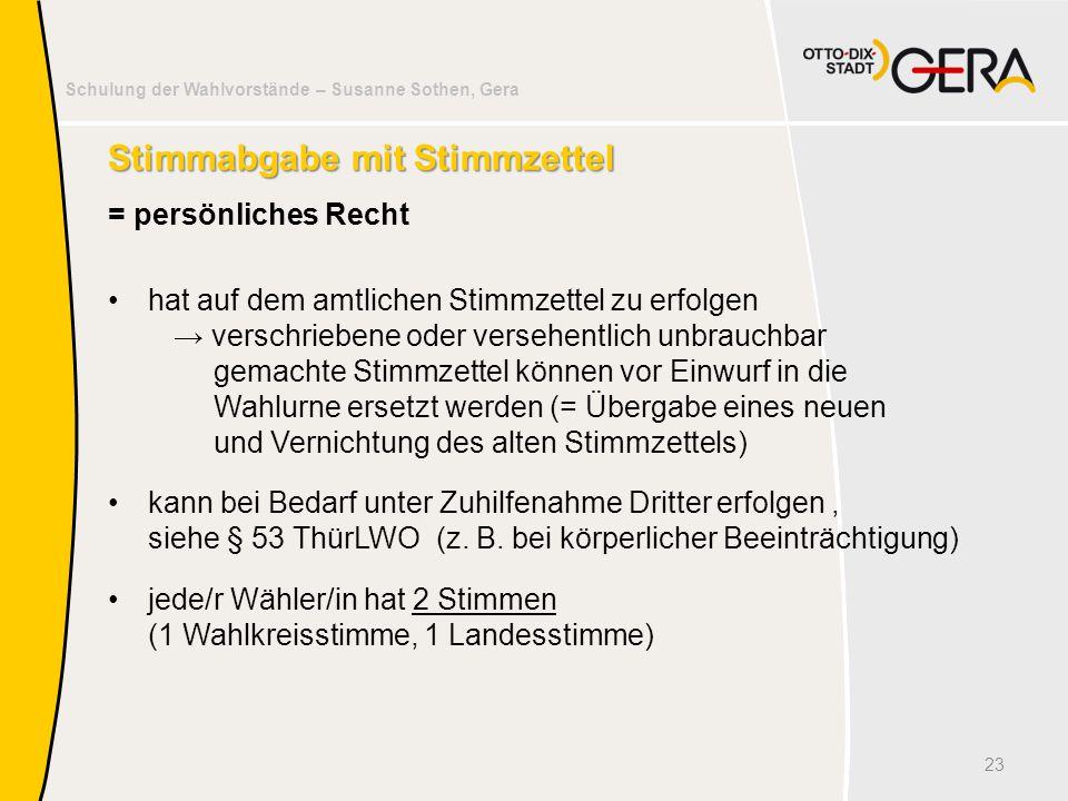 Schulung der Wahlvorstände – Susanne Sothen, Gera Stimmabgabe mit Stimmzettel = persönliches Recht hat auf dem amtlichen Stimmzettel zu erfolgen → ver