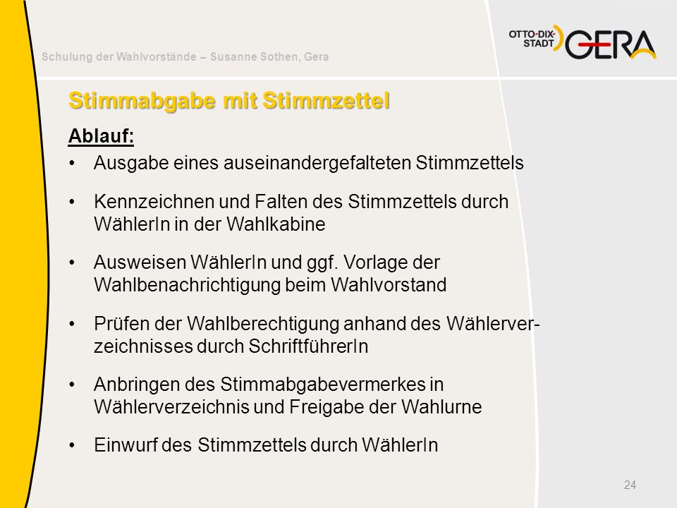 Schulung der Wahlvorstände – Susanne Sothen, Gera Stimmabgabe mit Stimmzettel Ablauf: Ausgabe eines auseinandergefalteten Stimmzettels Kennzeichnen un