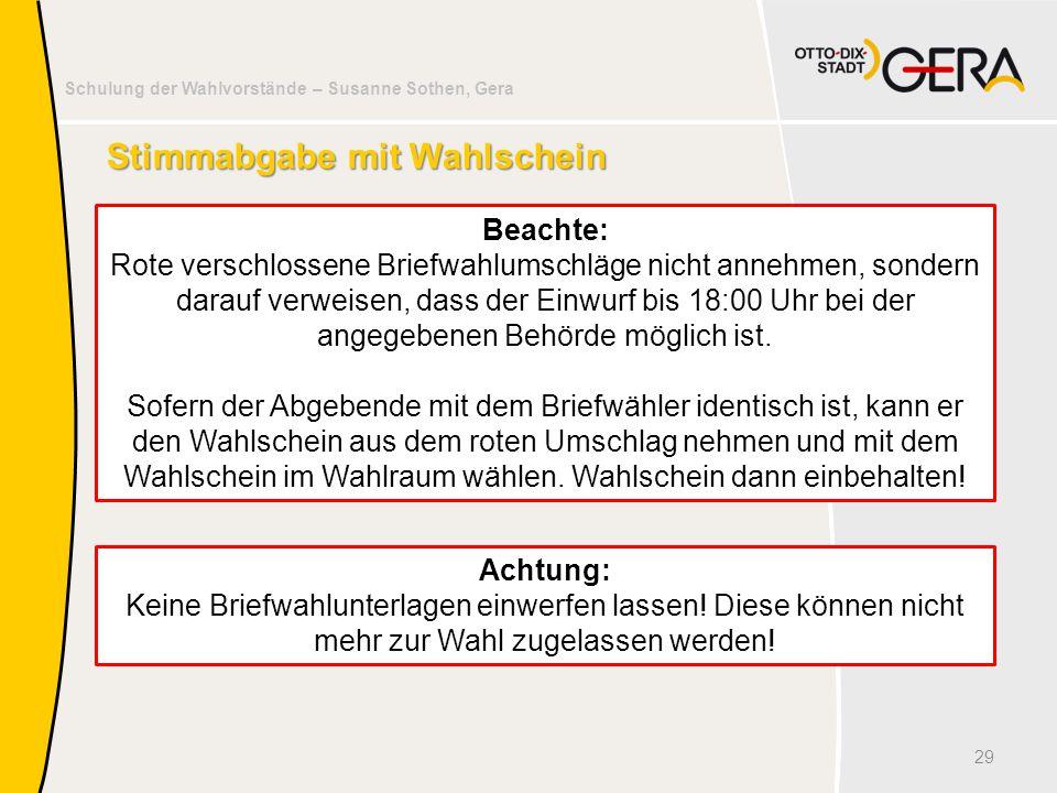 Schulung der Wahlvorstände – Susanne Sothen, Gera Stimmabgabe mit Wahlschein 29 Beachte: Rote verschlossene Briefwahlumschläge nicht annehmen, sondern