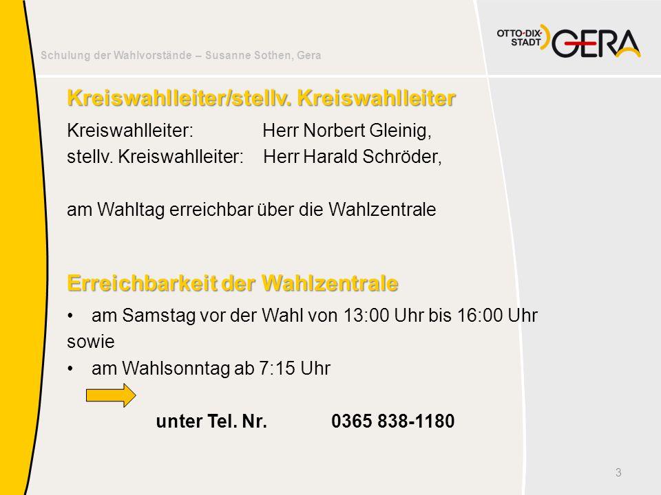 Schulung der Wahlvorstände – Susanne Sothen, Gera am Samstag vor der Wahl von 13:00 Uhr bis 16:00 Uhr sowie am Wahlsonntag ab 7:15 Uhr unter Tel. Nr.0