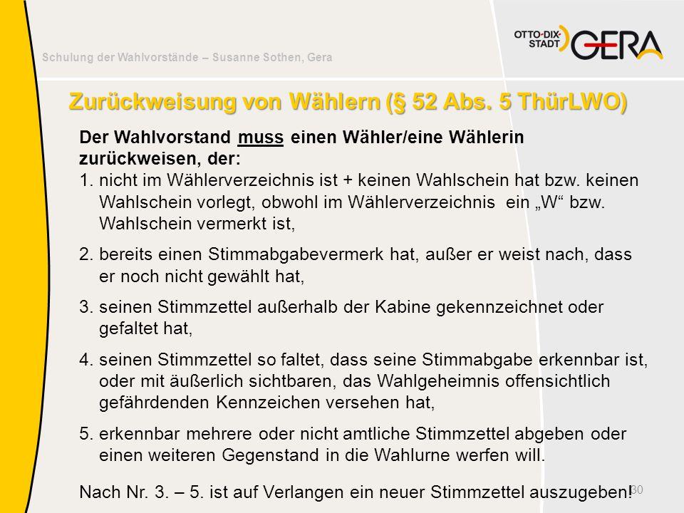 Schulung der Wahlvorstände – Susanne Sothen, Gera Zurückweisung von Wählern (§ 52 Abs. 5 ThürLWO) Der Wahlvorstand muss einen Wähler/eine Wählerin zur