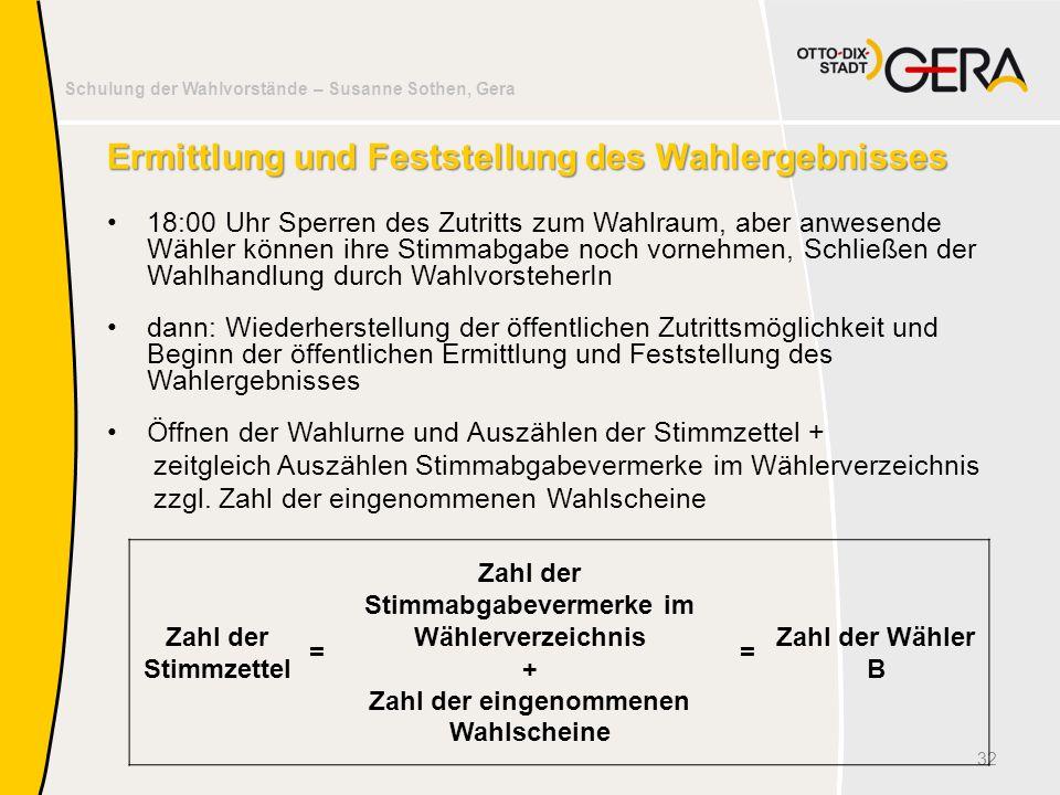 Schulung der Wahlvorstände – Susanne Sothen, Gera Ermittlung und Feststellung des Wahlergebnisses 18:00 Uhr Sperren des Zutritts zum Wahlraum, aber an
