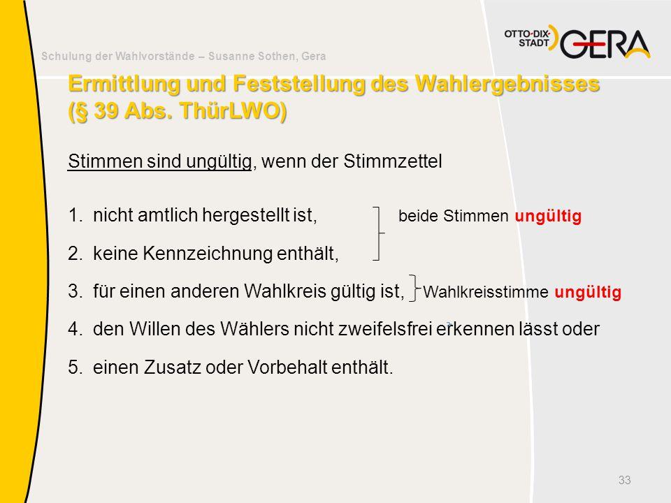 Schulung der Wahlvorstände – Susanne Sothen, Gera Ermittlung und Feststellung des Wahlergebnisses (§ 39 Abs. ThürLWO) Stimmen sind ungültig, wenn der