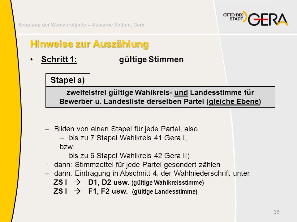 Schulung der Wahlvorstände – Susanne Sothen, Gera Hinweise zur Auszählung Schritt 1:gültige Stimmen 36 zweifelsfrei gültige Wahlkreis- und Landesstimm