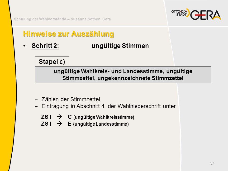 Schulung der Wahlvorstände – Susanne Sothen, Gera Hinweise zur Auszählung Schritt 2:ungültige Stimmen 37 ungültige Wahlkreis- und Landesstimme, ungült