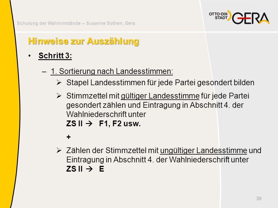 Schulung der Wahlvorstände – Susanne Sothen, Gera Hinweise zur Auszählung Schritt 3: –1. Sortierung nach Landesstimmen:  Stapel Landesstimmen für jed