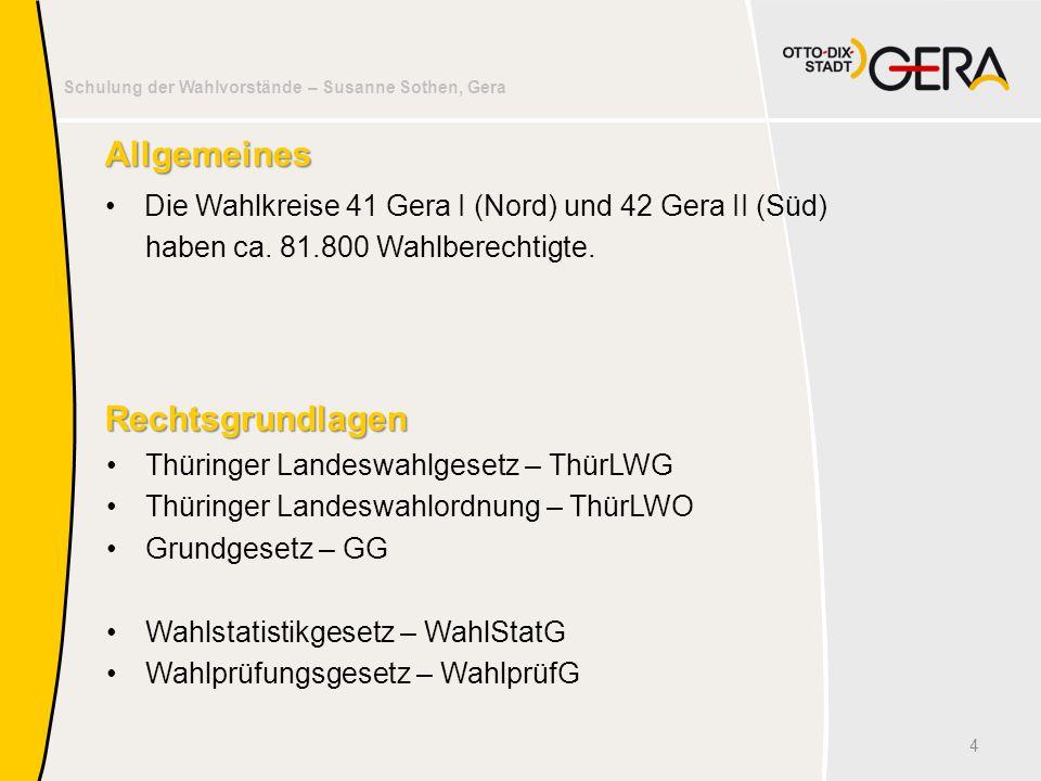 Schulung der Wahlvorstände – Susanne Sothen, Gera Allgemeines Die Wahlkreise 41 Gera I (Nord) und 42 Gera II (Süd) haben ca. 81.800 Wahlberechtigte. 4