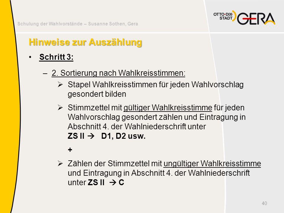Schulung der Wahlvorstände – Susanne Sothen, Gera Hinweise zur Auszählung Schritt 3: –2. Sortierung nach Wahlkreisstimmen:  Stapel Wahlkreisstimmen f