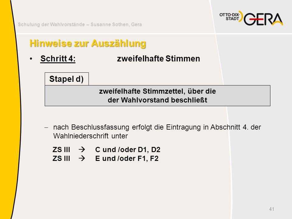 Schulung der Wahlvorstände – Susanne Sothen, Gera Hinweise zur Auszählung Schritt 4:zweifelhafte Stimmen 41 zweifelhafte Stimmzettel, über die der Wah