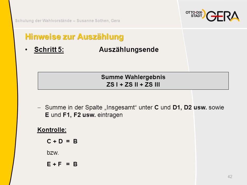 Schulung der Wahlvorstände – Susanne Sothen, Gera Hinweise zur Auszählung Schritt 5:Auszählungsende 42 Summe Wahlergebnis ZS I + ZS II + ZS III  Summ