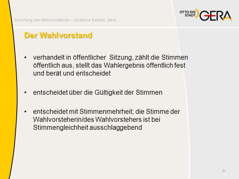 Schulung der Wahlvorstände – Susanne Sothen, Gera Der Wahlvorstand verhandelt in öffentlicher Sitzung, zählt die Stimmen öffentlich aus, stellt das Wa