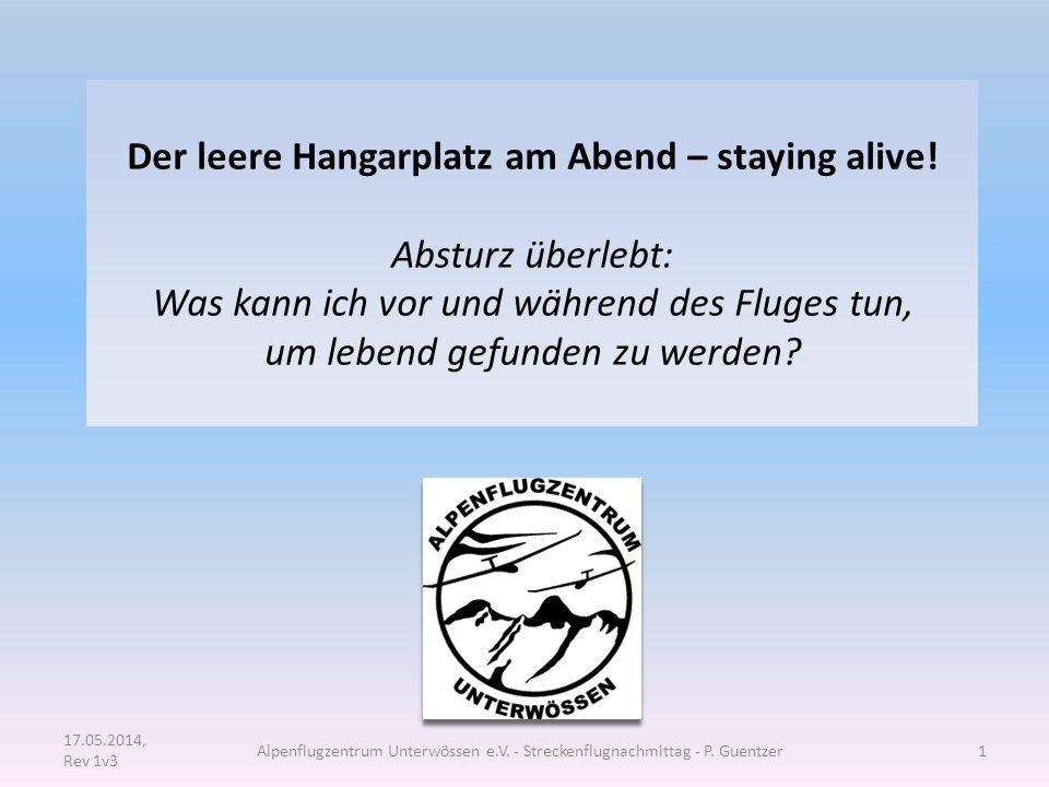 17.05.2014, Rev 1v3 Alpenflugzentrum Unterwössen e.V. - Streckenflugnachmittag - P. Guentzer1 Der leere Hangarplatz am Abend – staying alive! Absturz