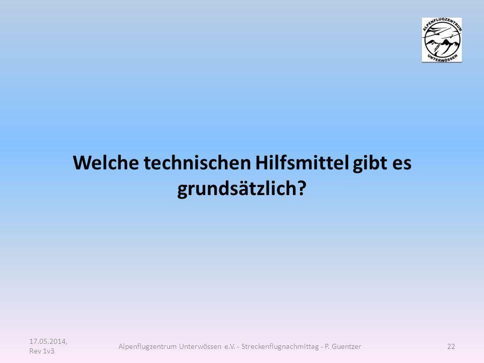 Welche technischen Hilfsmittel gibt es grundsätzlich? 17.05.2014, Rev 1v3 Alpenflugzentrum Unterwössen e.V. - Streckenflugnachmittag - P. Guentzer22