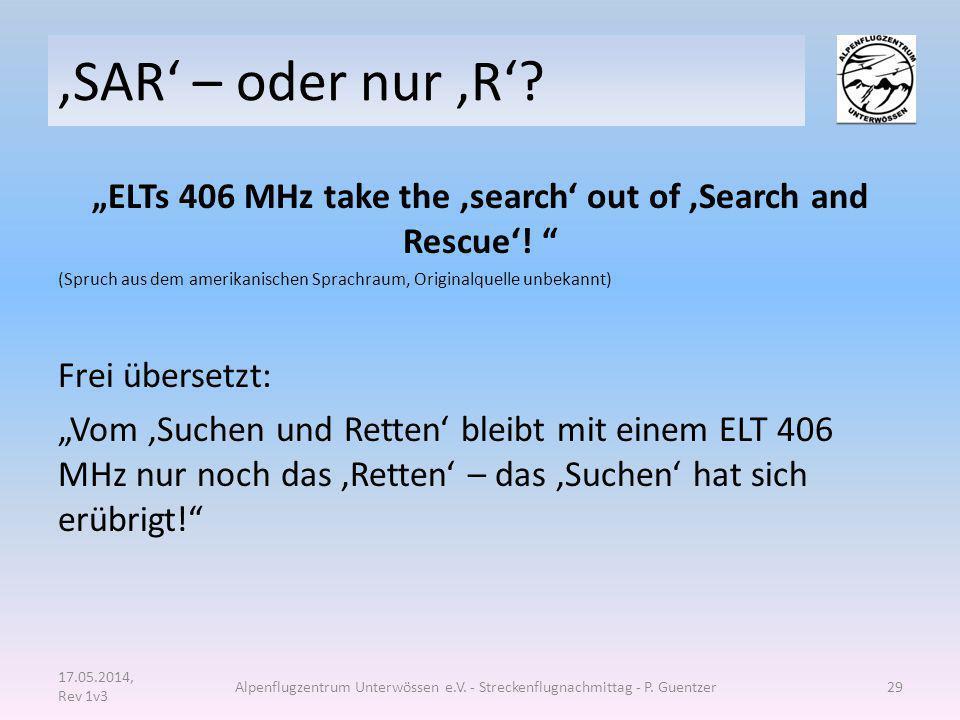 """'SAR' – oder nur 'R'? """"ELTs 406 MHz take the 'search' out of 'Search and Rescue'! """" (Spruch aus dem amerikanischen Sprachraum, Originalquelle unbekann"""