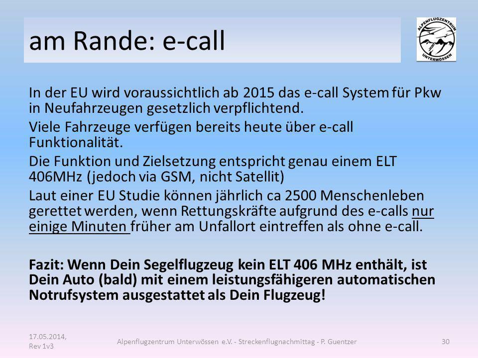 am Rande: e-call In der EU wird voraussichtlich ab 2015 das e-call System für Pkw in Neufahrzeugen gesetzlich verpflichtend. Viele Fahrzeuge verfügen