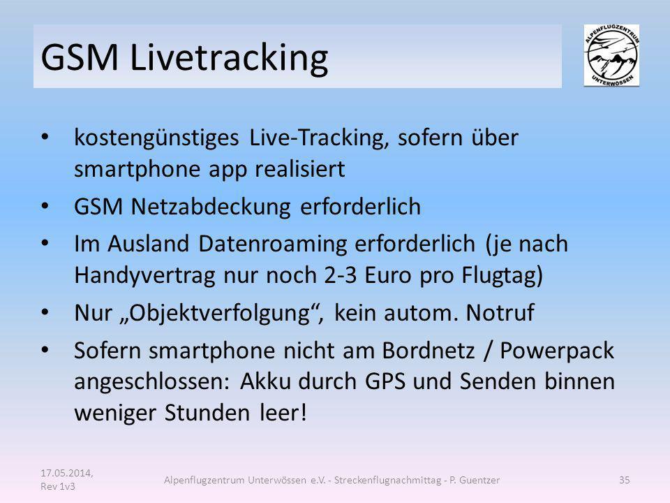 GSM Livetracking kostengünstiges Live-Tracking, sofern über smartphone app realisiert GSM Netzabdeckung erforderlich Im Ausland Datenroaming erforderl