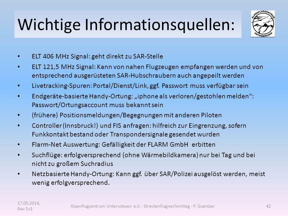 Wichtige Informationsquellen: ELT 406 MHz Signal: geht direkt zu SAR-Stelle ELT 121,5 MHz Signal: Kann von nahen Flugzeugen empfangen werden und von e