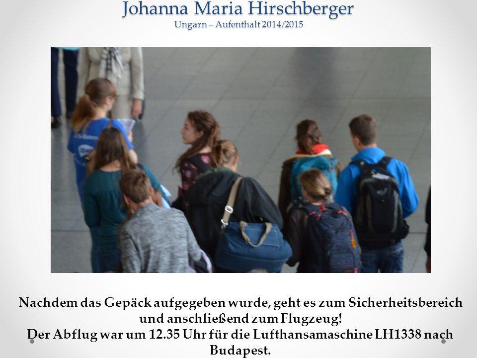 Johanna Maria Hirschberger Ungarn – Aufenthalt 2014/2015 Nachdem das Gepäck aufgegeben wurde, geht es zum Sicherheitsbereich und anschließend zum Flugzeug.