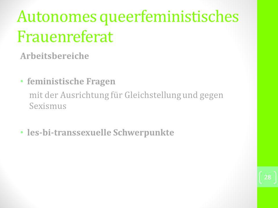 Autonomes queerfeministisches Frauenreferat Arbeitsbereiche feministische Fragen mit der Ausrichtung für Gleichstellung und gegen Sexismus les-bi-transsexuelle Schwerpunkte 28