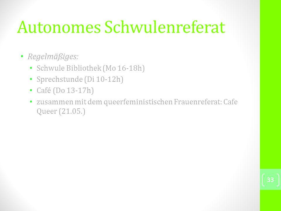 Autonomes Schwulenreferat Regelmäßiges: Schwule Bibliothek (Mo 16-18h) Sprechstunde (Di 10-12h) Café (Do 13-17h) zusammen mit dem queerfeministischen Frauenreferat: Cafe Queer (21.05.) 33