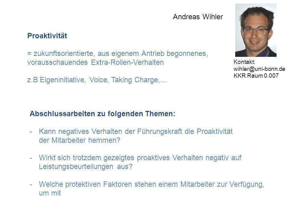Andreas Wihler Proaktivität = zukunftsorientierte, aus eigenem Antrieb begonnenes, vorausschauendes Extra-Rollen-Verhalten z.B Eigeninitiative, Voice,