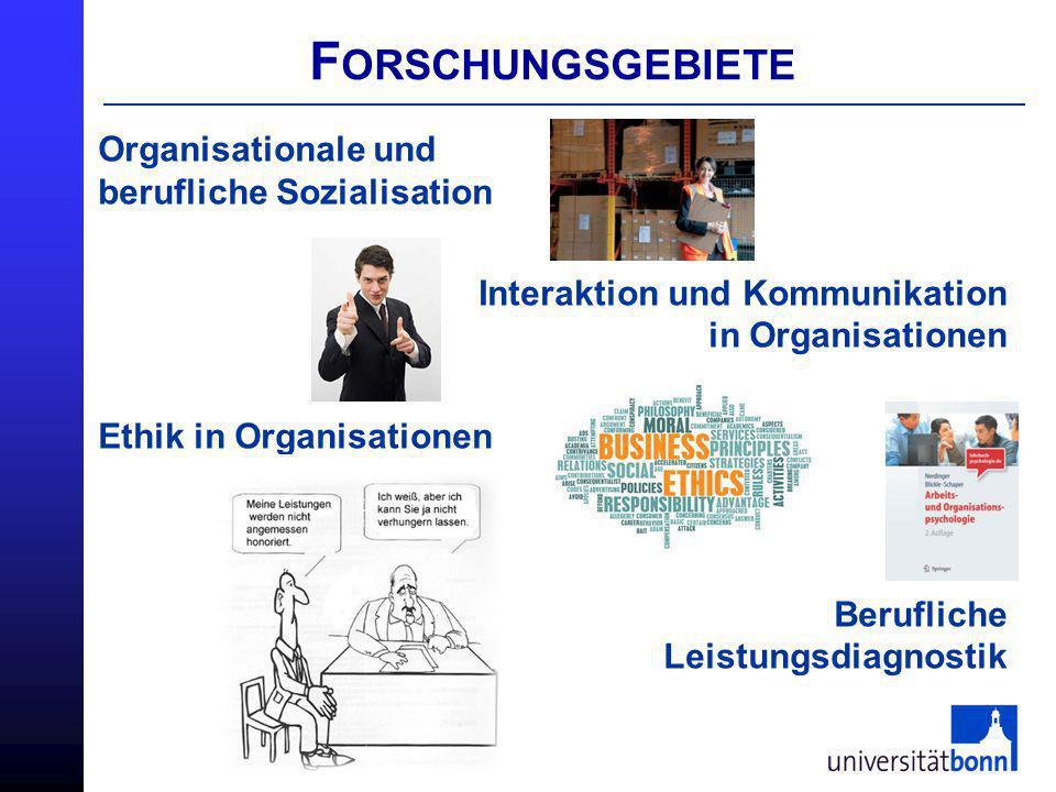 F ORSCHUNGSGEBIETE Organisationale und berufliche Sozialisation Interaktion und Kommunikation in Organisationen Ethik in Organisationen Berufliche Lei