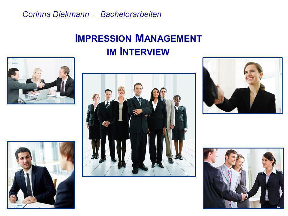 """Corinna Diekmann """"Impression Management (IM) = Verhaltensweisen, die Menschen einsetzen, um bei Zielpersonen bestimmte Eindrücke zu erzeugen, aufrecht zu erhalten oder zu verändern Verschiedene IM-Taktiken: Eigenwerbung, Einschmeicheln, Bescheidenheit, … Bachelorarbeiten möglich - Beispiel-Fragestellungen:  Wie erfolgreich sind einzelne IM-Taktiken im Auswahlinterview."""