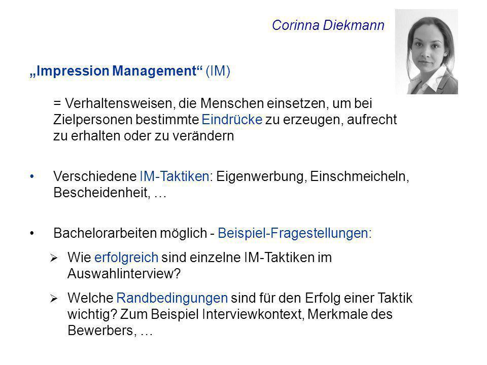 """Corinna Diekmann """"Impression Management"""" (IM) = Verhaltensweisen, die Menschen einsetzen, um bei Zielpersonen bestimmte Eindrücke zu erzeugen, aufrech"""