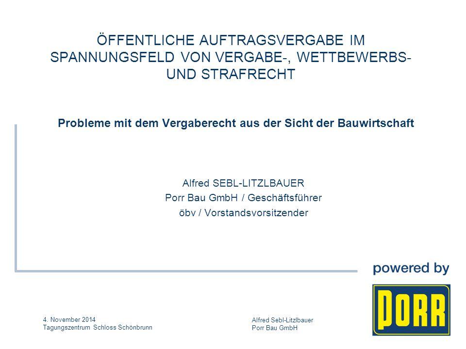 4. November 2014 Tagungszentrum Schloss Schönbrunn Alfred Sebl-Litzlbauer Porr Bau GmbH ÖFFENTLICHE AUFTRAGSVERGABE IM SPANNUNGSFELD VON VERGABE-, WET