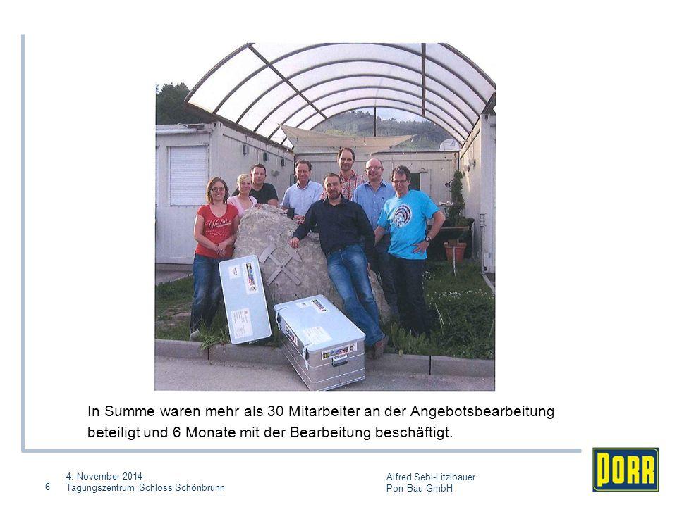 4. November 2014 Tagungszentrum Schloss Schönbrunn Alfred Sebl-Litzlbauer Porr Bau GmbH 6 In Summe waren mehr als 30 Mitarbeiter an der Angebotsbearbe