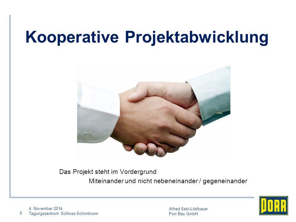 4. November 2014 Tagungszentrum Schloss Schönbrunn Alfred Sebl-Litzlbauer Porr Bau GmbH 9 Kooperative Projektabwicklung Das Projekt steht im Vordergru