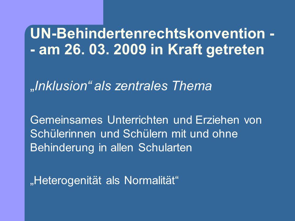 """UN-Behindertenrechtskonvention - - am 26. 03. 2009 in Kraft getreten """"Inklusion"""" als zentrales Thema Gemeinsames Unterrichten und Erziehen von Schüler"""