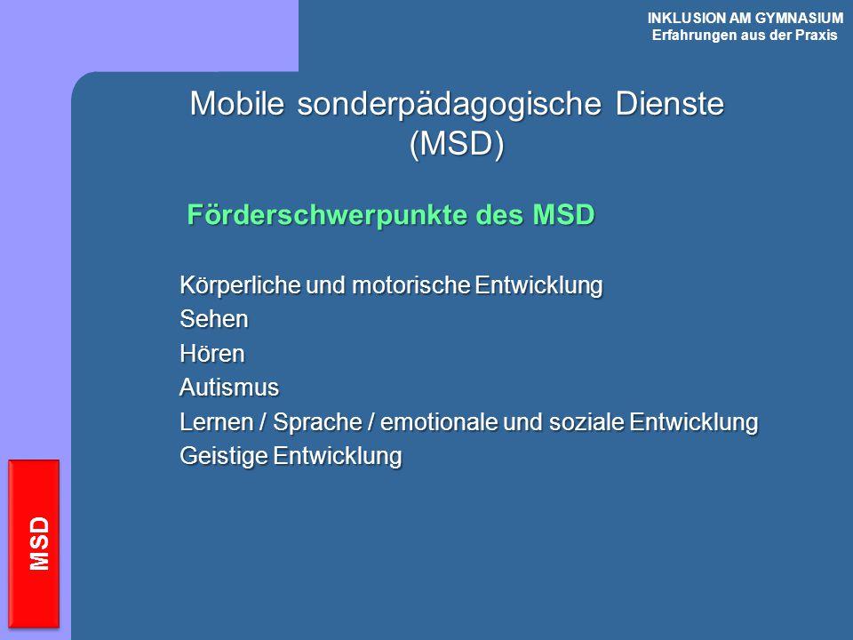 INKLUSION AM GYMNASIUM Erfahrungen aus der Praxis MSD Mobile sonderpädagogische Dienste (MSD) Körperliche und motorische Entwicklung SehenHörenAutismu