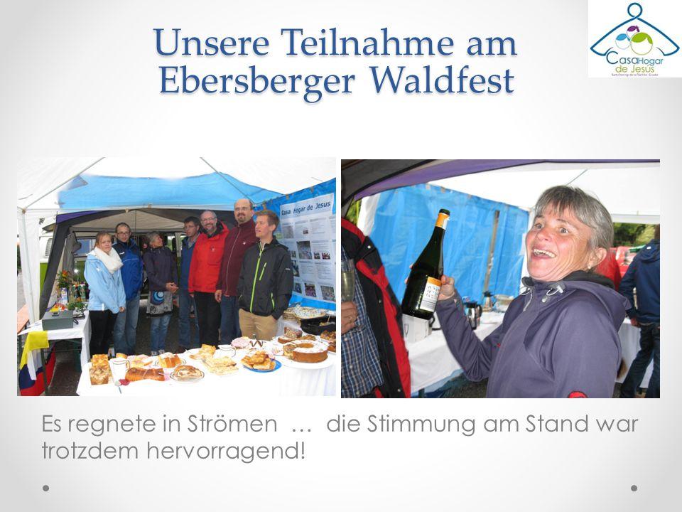 Es regnete in Strömen … die Stimmung am Stand war trotzdem hervorragend! Unsere Teilnahme am Ebersberger Waldfest