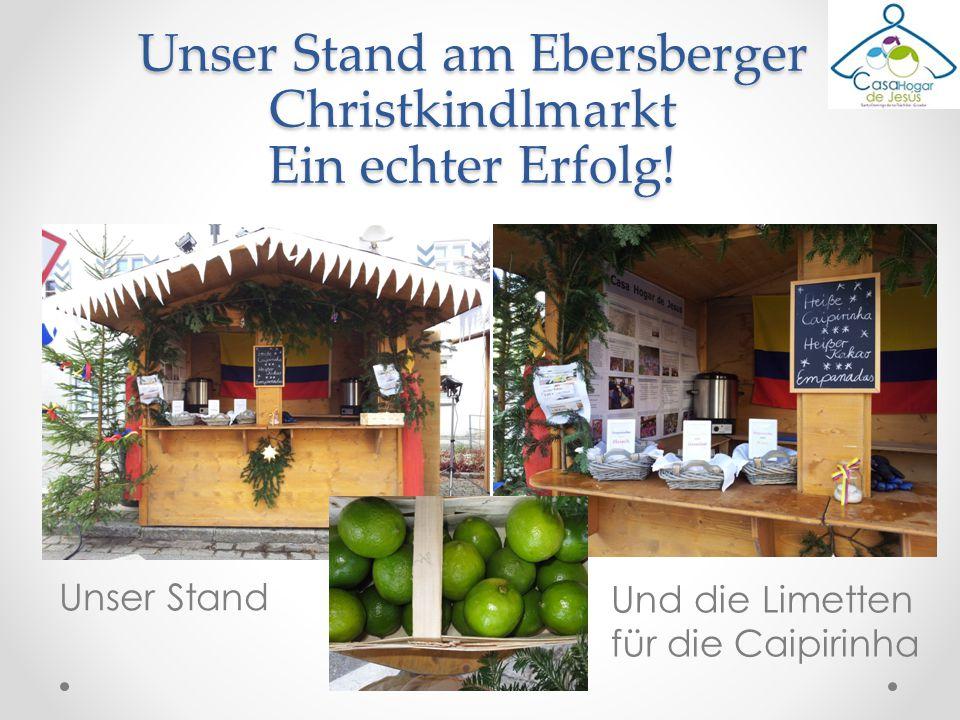 Unser Stand am Ebersberger Christkindlmarkt Ein echter Erfolg! Unser Stand Und die Limetten für die Caipirinha