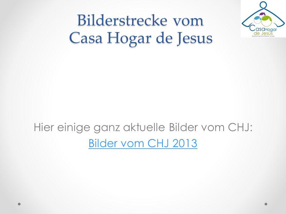 Hier einige ganz aktuelle Bilder vom CHJ: Bilder vom CHJ 2013 Bilderstrecke vom Casa Hogar de Jesus