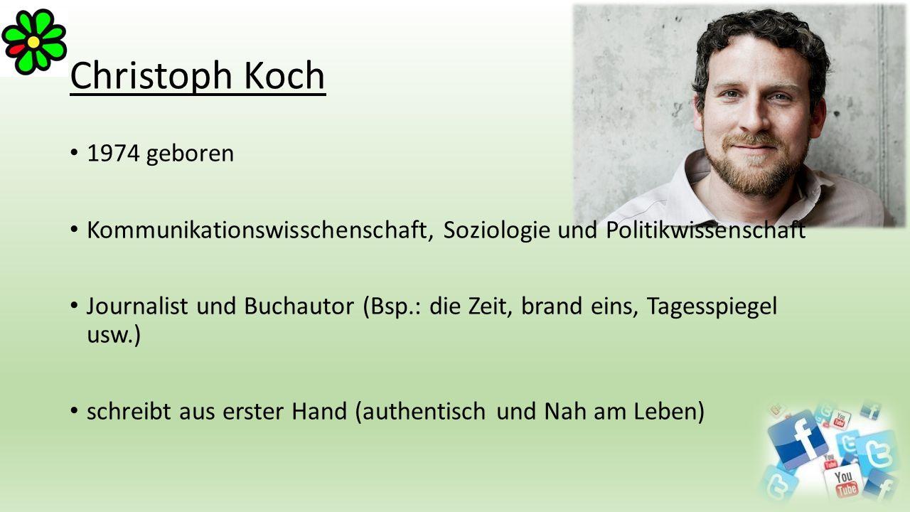 Christoph Koch 1974 geboren Kommunikationswisschenschaft, Soziologie und Politikwissenschaft Journalist und Buchautor (Bsp.: die Zeit, brand eins, Tag