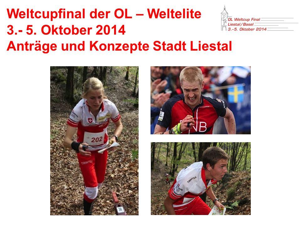 Weltcupfinal der OL – Weltelite 3.- 5. Oktober 2014 Anträge und Konzepte Stadt Liestal