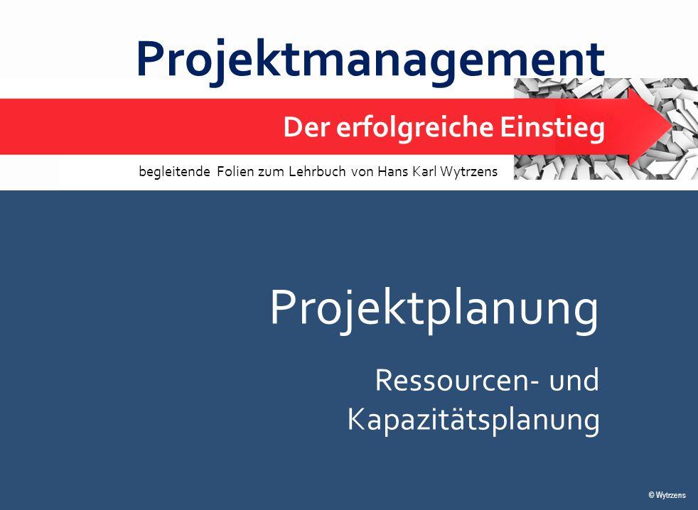 © Wytrzens Projektplanung – Ressourcenplanung Übersicht – Ressourcen- und Kapazitätsplanung  Personal- und Sachmittel- bedarfsermittlung  Erfassung der Verfügbarkeit von Sachmittel- und Personalkapazitäten  Ansätze zum Kapazitätsausgleich und zur Optimierung des Ressourceneinsatzes 2